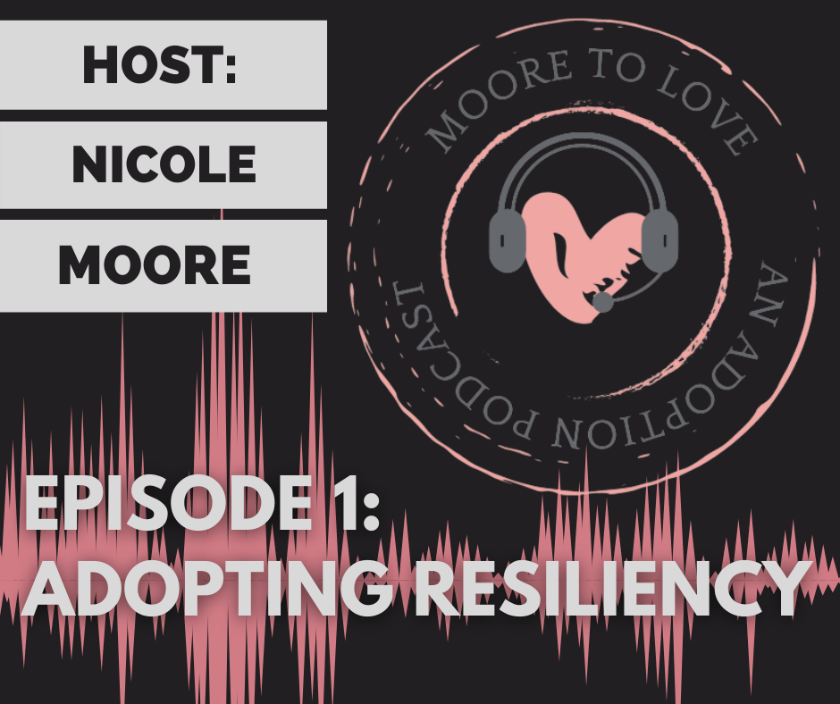 Moore to Love: An Adoption Podcast EP1- Adopting Resiliency: Jess & Leo's Triumph Over Challenge