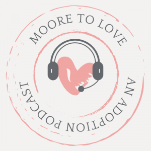 Moore to Love An Adoption Podcast logo